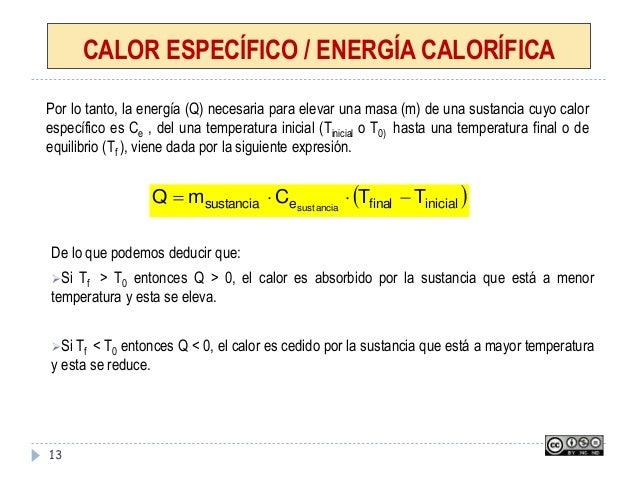 CALOR ESPECÍFICO / ENERGÍA CALORÍFICA 13 Por lo tanto, la energía (Q) necesaria para elevar una masa (m) de una sustancia ...