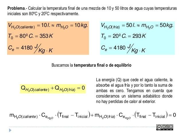 Problema.- Calcular la temperatura final de una mezcla de 10 y 50 litros de agua cuyas temperaturas iniciales son 80ºC y 2...