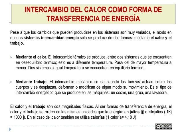 INTERCAMBIO DEL CALOR COMO FORMA DE TRANSFERENCIA DE ENERGÍA Pese a que los cambios que pueden producirse en los sistemas ...