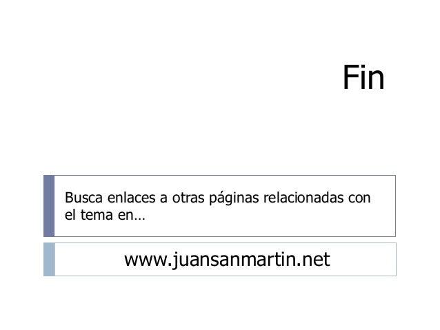 Fin Busca enlaces a otras páginas relacionadas con el tema en… www.juansanmartin.net