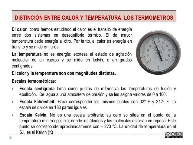 DISTINCIÓN ENTRE CALOR Y TEMPERATURA. LOS TERMOMETROS El calor como hemos estudiado el calor es el transito de energía ent...