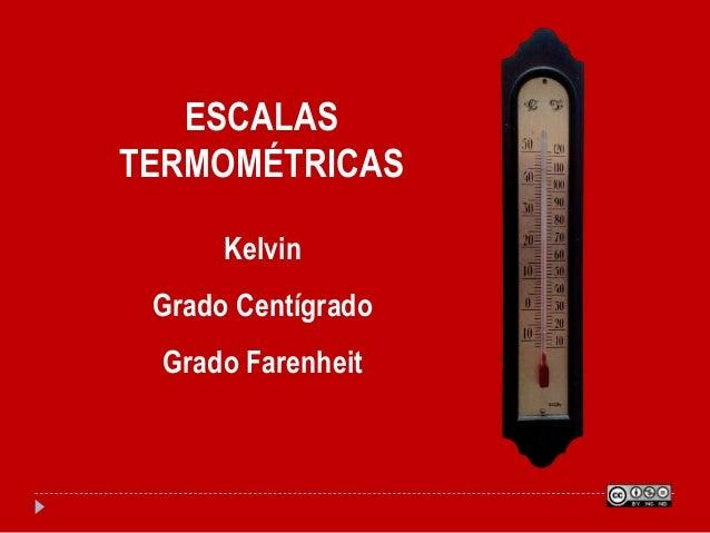 ESCALAS TERMOMÉTRICAS Kelvin Grado Centígrado Grado Farenheit