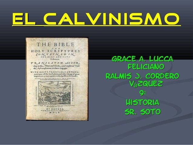 ELEL CALVINISMO Grace A. LuccaGrace A. Lucca FelicianoFeliciano Ralmis J. CorderoRalmis J. Cordero V zquezáV zquezá 9922 H...