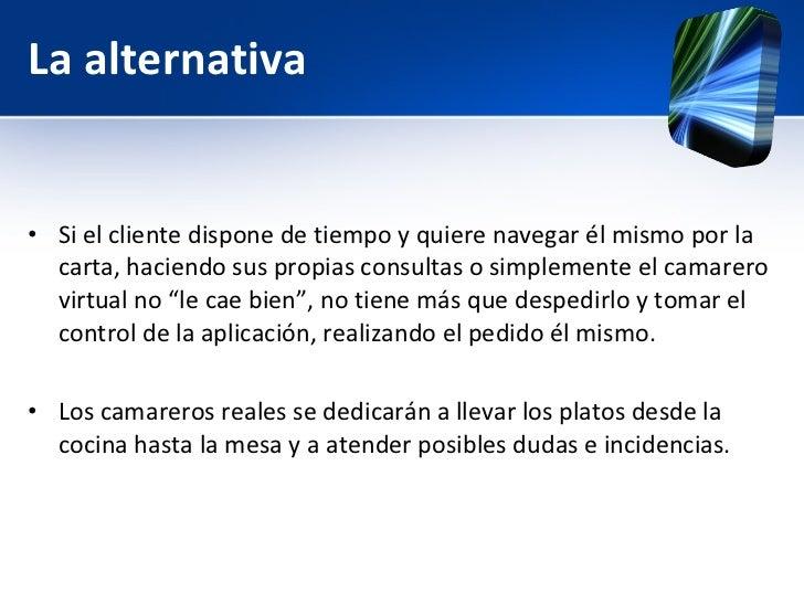 La alternativa <ul><li>Si el cliente dispone de tiempo y quiere navegar él mismo por la carta, haciendo sus propias consul...