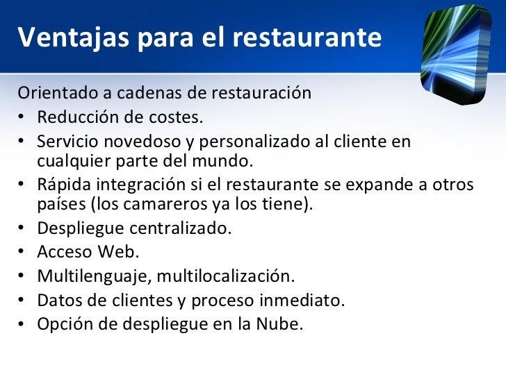 Ventajas para el restaurante <ul><li>Orientado a cadenas de restauración </li></ul><ul><li>Reducción de costes. </li></ul>...