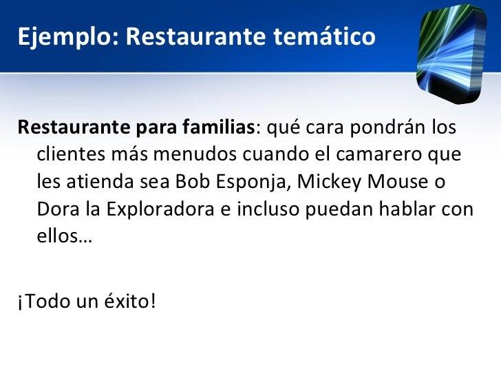 Ejemplo: Restaurante temático <ul><li>Restaurante para familias : qué cara pondrán los clientes más menudos cuando el cama...