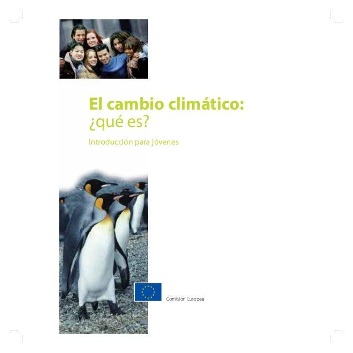El cambio climático:¿qué es?Introducción para jóvenes                     Comisión Europea