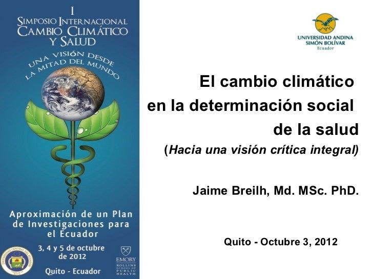 El cambio climáticoen la determinación social                de la salud  (Hacia una visión crítica integral)       Jaime ...
