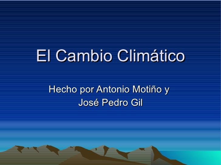 El Cambio Climático Hecho por Antonio Motiño y  José Pedro Gil