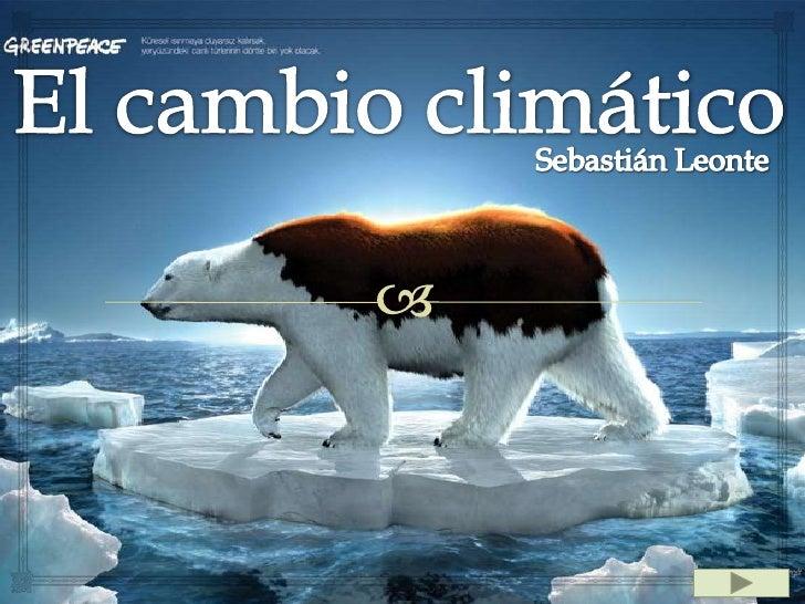  ¿Qué es el cambio            climático (humanas y  climático?                   naturales) ¿Qué es el calentamiento   ...