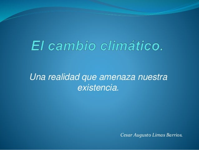 Una realidad que amenaza nuestra existencia. Cesar Augusto Limas Barrios.