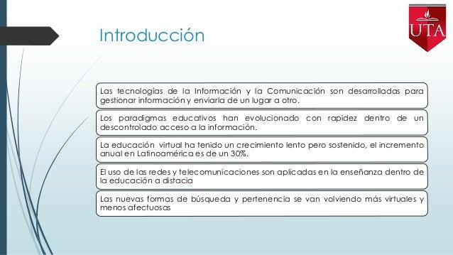 Beneficios de las TICs Es una herramienta determinante para propiciar nuevos cambios en el proceso de educación superior y...
