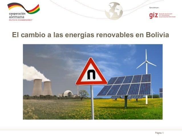 Página 1 El cambio a las energías renovables en Bolivia