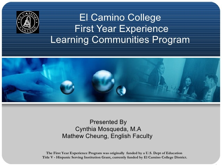 El Camino College           First Year Experience      Learning Communities Program                         Presented By  ...