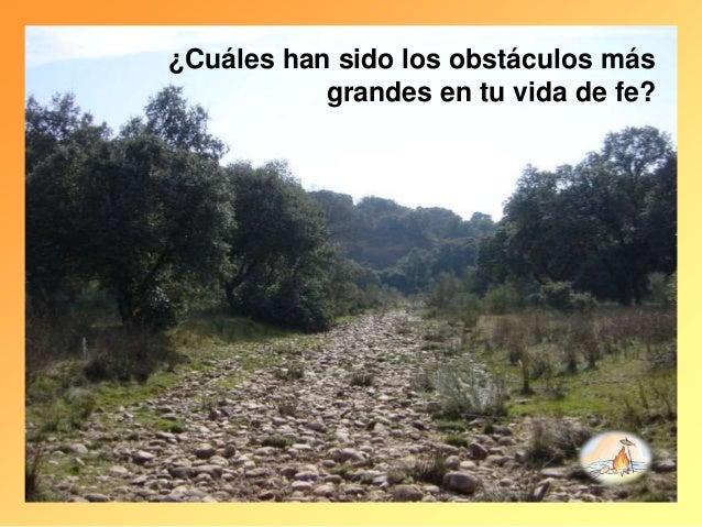 ¿Cuáles han sido los obstáculos más grandes en tu vida de fe?