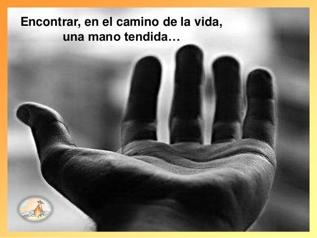 Encontrar, en el camino de la vida, una mano tendida…