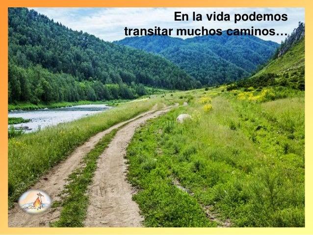 En la vida podemos transitar muchos caminos…