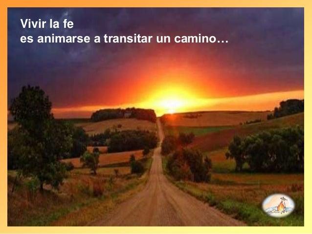 Vivir la fe es animarse a transitar un camino…