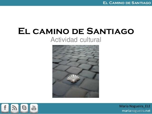 El camino de SantiagoActividad culturalMaría Nogueira_ELEmarianogueira.netEl Camino de Santiago