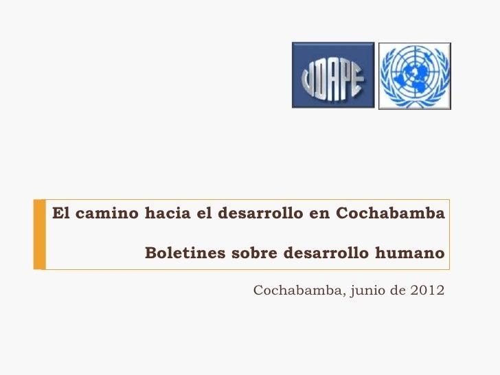 El camino hacia el desarrollo en Cochabamba          Boletines sobre desarrollo humano                     Cochabamba, jun...