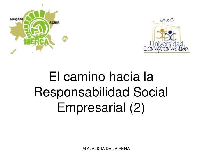 El camino hacia laResponsabilidad Social   Empresarial (2)       M.A. ALICIA DE LA PEÑA