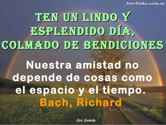 Nuestra amistad no depende de cosas como el espacio y el tiempo. Bach, Richard Con SonidoCon Sonido TEN UN LINDO YTEN UN L...