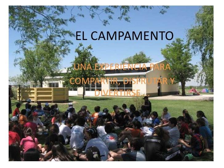 EL CAMPAMENTO<br />UNA EXPERIENCIA PARA<br />COMPARTIR, DISFRUTAR Y DIVERTIRSE….<br />