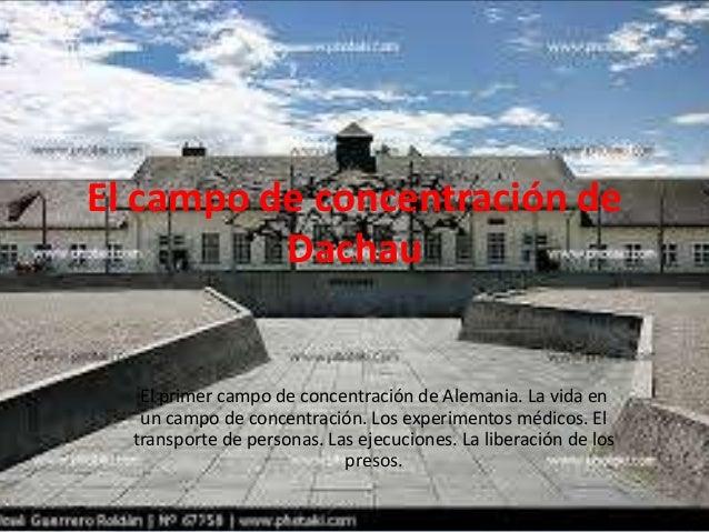 El campo de concentración de  Dachau  El primer campo de concentración de Alemania. La vida en  un campo de concentración....