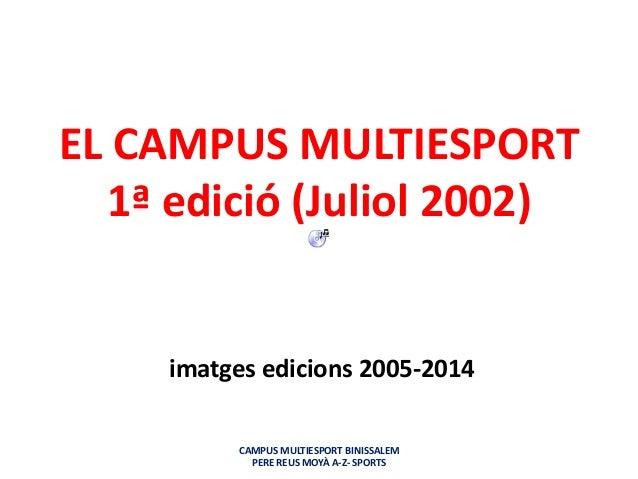 EL CAMPUS MULTIESPORT 1ª edició (Juliol 2002) imatges edicions 2005-2014 CAMPUS MULTIESPORT BINISSALEM PERE REUS MOYÀ A-Z-...