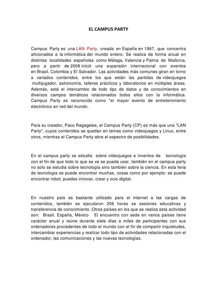 EL CAMPUS PARTY<br />Campus Partyes unaLAN Party, creada enEspañaen1997, que concentra aficionados a lainformáticad...