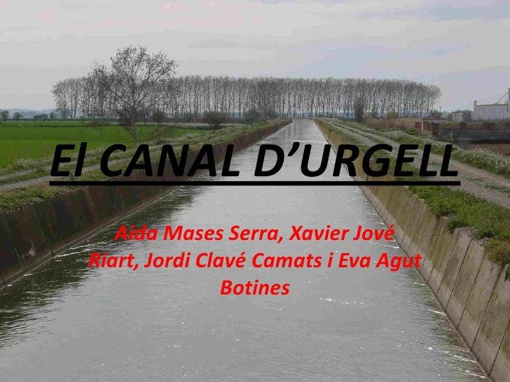 El CANAL D'URGELL     Aida Mases Serra, Xavier Jové  Riart, Jordi Clavé Camats i Eva Agut                  Botines