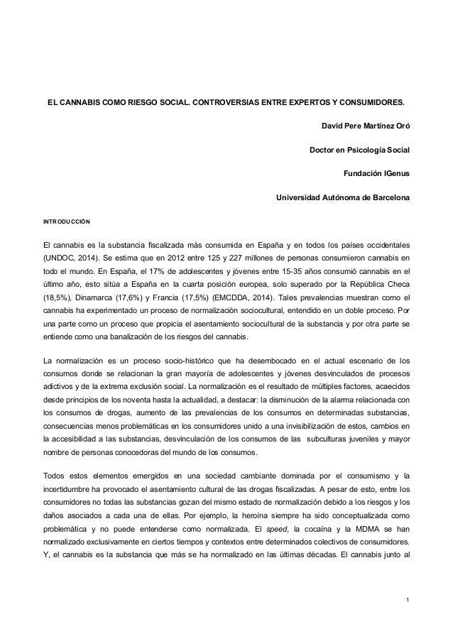1 EL CANNABIS COMO RIESGO SOCIAL. CONTROVERSIAS ENTRE EXPERTOS Y CONSUMIDORES. David Pere Martínez Oró Doctor en Psicologí...