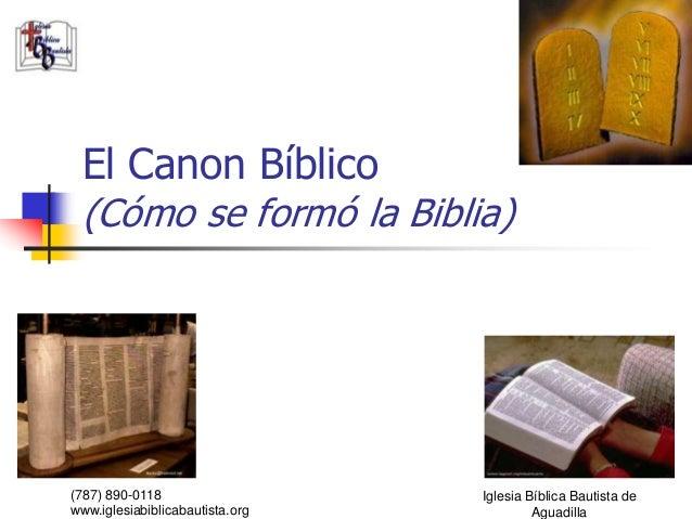 El Canon Bíblico (Cómo se formó la Biblia)(787) 890-0118                   Iglesia Bíblica Bautista dewww.iglesiabiblicaba...