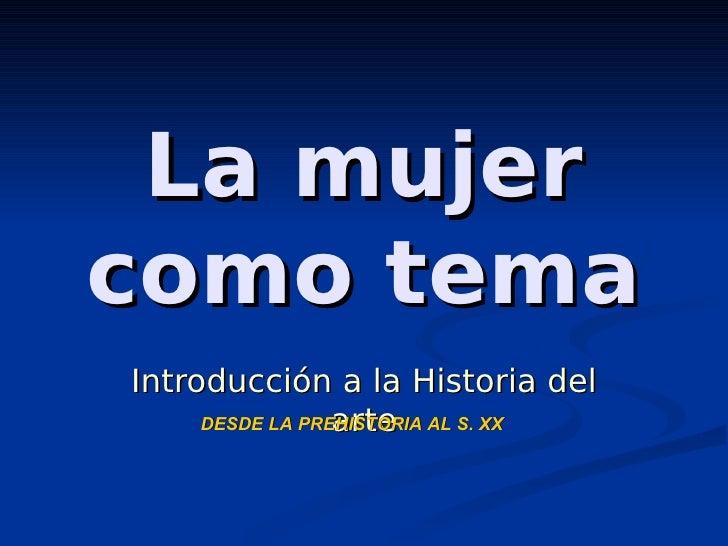 La mujer como tema Introducción a la Historia del                  arte      DESDE LA PREHISTORIA AL S. XX
