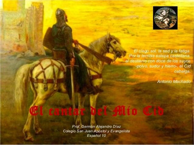 El ciego sol, la sed y la fatiga.  Por la terrible estepa castellana,  al destierro con doce de los suyos  -polvo, sudor y...