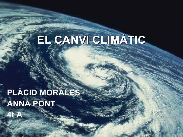EL CANVI CLIMÀTIC PLÀCID MORALES ANNA PONT 4t A
