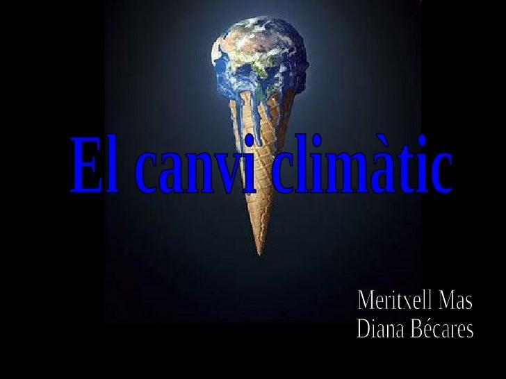 El canvi climàtic Meritxell Mas Diana Bécares