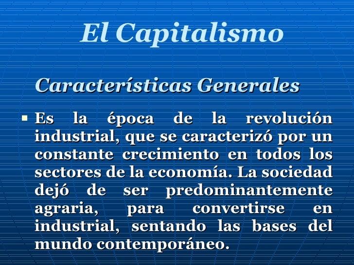 Características Generales <ul><li>Es la época de la revolución industrial, que se caracterizó por un constante crecimiento...