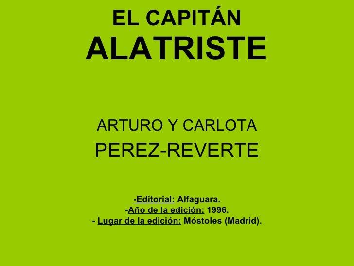 EL CAPITÁN ALATRISTE ARTURO Y CARLOTA PEREZ-REVERTE -Editorial:  Alfaguara. - Año de la edición:  1996. -  Lugar de la edi...