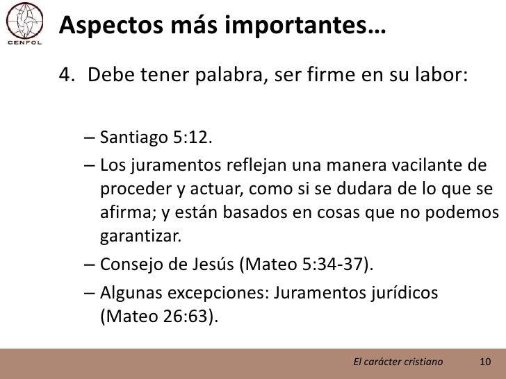 Aspectos más importantes…<br />Debe tener palabra, ser firme en su labor:<br />Santiago 5:12.<br />Los juramentos reflejan...