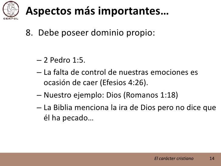 Aspectos más importantes…<br />Debe poseer dominio propio:<br />2 Pedro 1:5.<br />La falta de control de nuestras emocione...