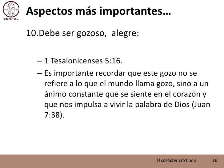 Aspectos más importantes…<br />Debe ser gozoso,  alegre:<br />1 Tesalonicenses 5:16.<br />Es importante recordar que este ...