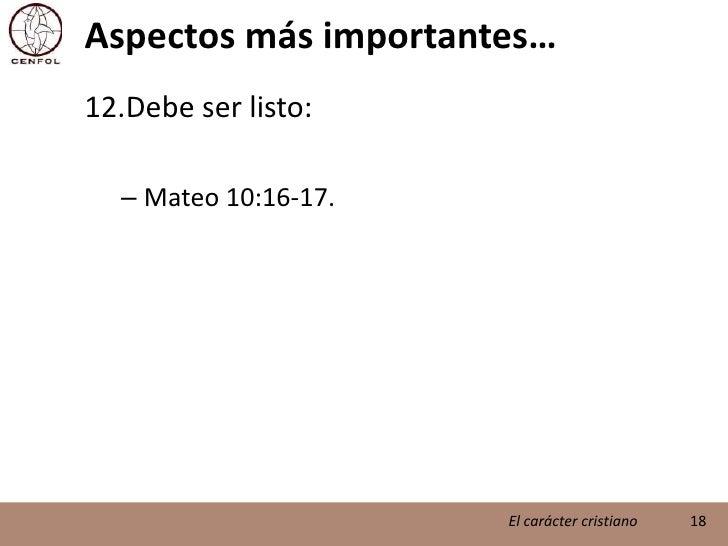 Aspectos más importantes…<br />Debe ser listo:<br />Mateo 10:16-17.<br />18<br />El carácter cristiano<br />
