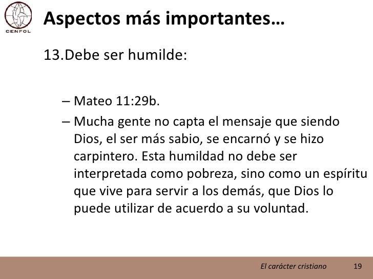 Aspectos más importantes…<br />Debe ser humilde:<br />Mateo 11:29b.<br />Mucha gente no capta el mensaje que siendo Dios, ...