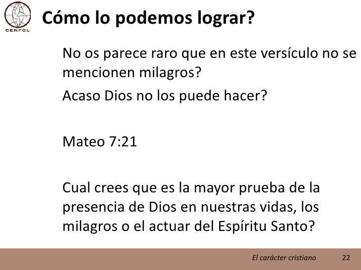 Cómo lo podemos lograr?<br />No os parece raro que en este versículo no se mencionen milagros?<br />Acaso Dios no los pu...