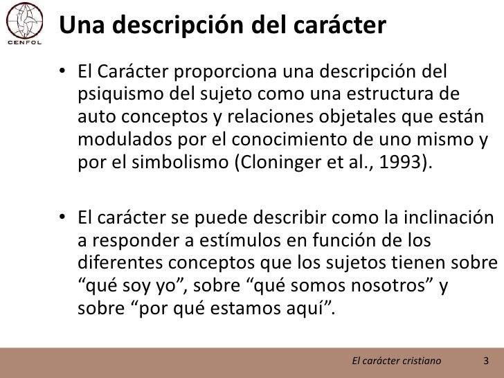 Una descripción del carácter<br />El Carácter proporciona una descripción del psiquismo del sujeto como una estructura de ...