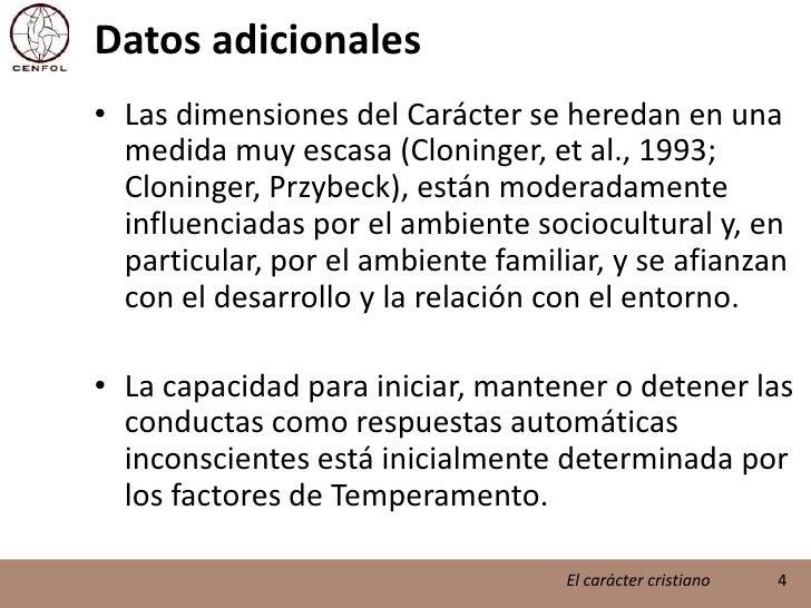 Datos adicionales<br />Las dimensiones del Carácter se heredan en una medida muy escasa (Cloninger, et al., 1993; Cloninge...