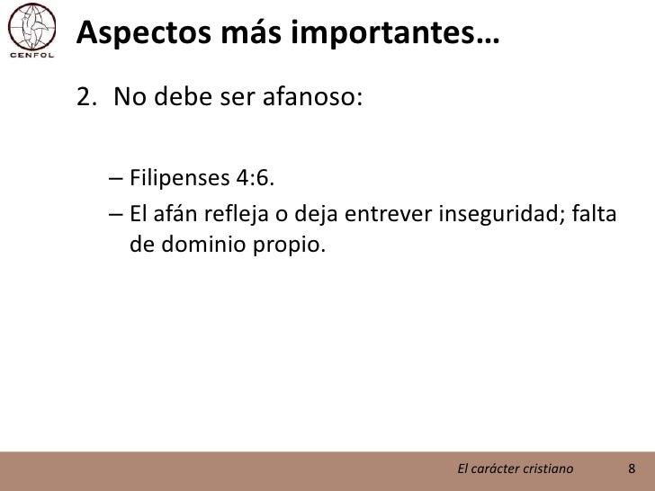 Aspectos más importantes…<br />No debe ser afanoso:<br />Filipenses 4:6.<br />El afán refleja o deja entrever inseguridad;...