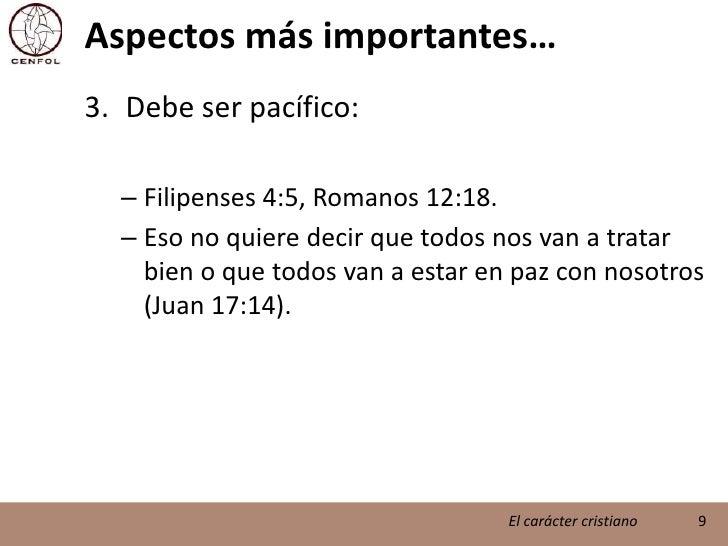 Aspectos más importantes…<br />Debe ser pacífico:<br />Filipenses 4:5, Romanos 12:18.<br />Eso no quiere decir que todos n...