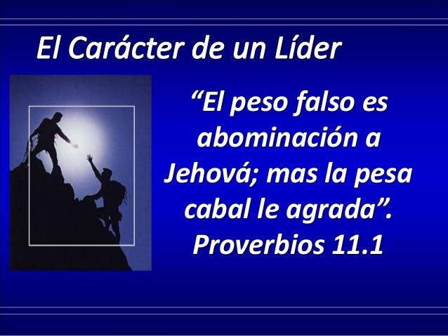 """Cada uno de nosotros, si es honesto, puede reconocer que tiene fallas en su carácter. """"El peso falso es abominación a Jeho..."""